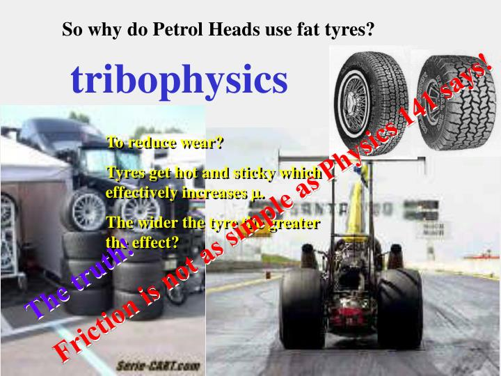 So why do Petrol Heads use fat tyres?