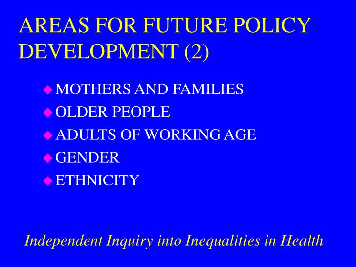AREAS FOR FUTURE POLICY DEVELOPMENT (2)
