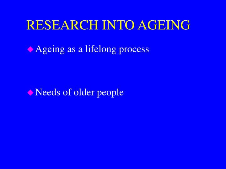 RESEARCH INTO AGEING