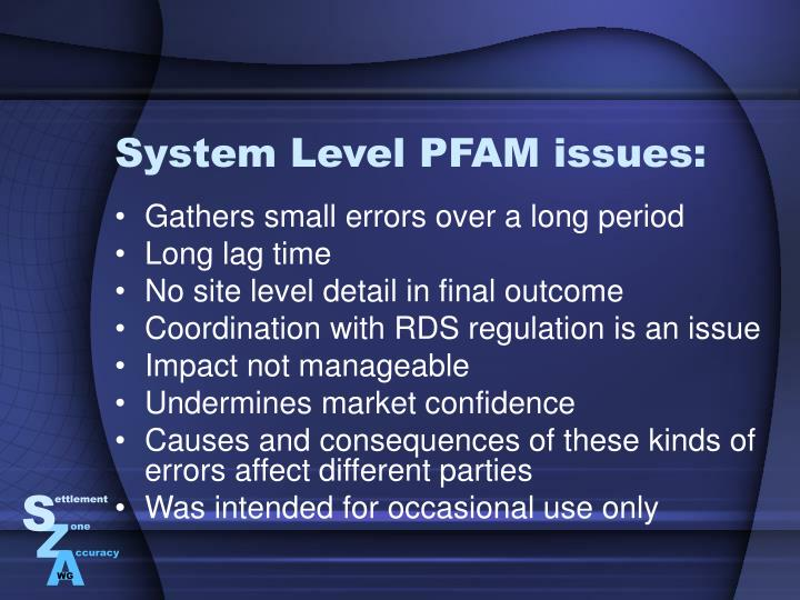 System Level PFAM issues: