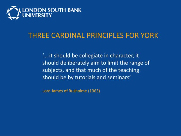 THREE CARDINAL PRINCIPLES FOR YORK