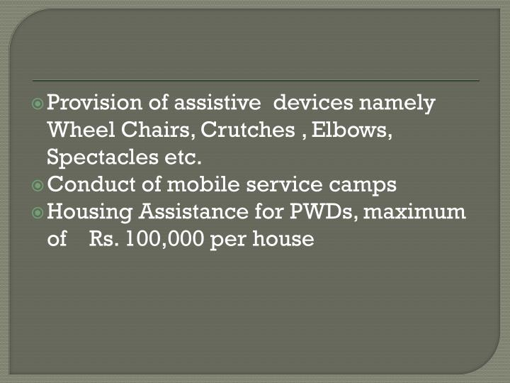 Provision of assistive  devices namely Wheel Chairs, Crutches , Elbows, Spectacles etc.