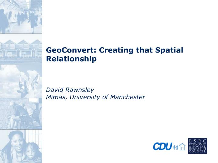 geoconvert creating that spatial relationship david rawnsley mimas university of manchester