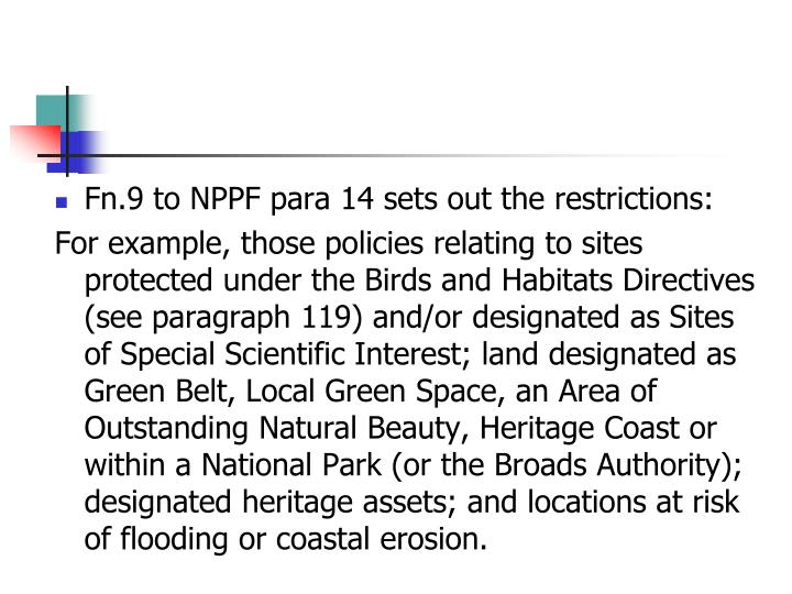 Fn.9 to NPPF para 14 sets out the restrictions: