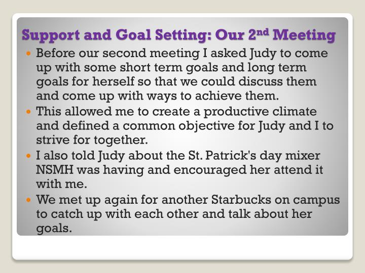 Before our second meeting I asked Judy to come up with some short term goals and long term goals for herself so that we could discuss them and come up with ways to achieve them.