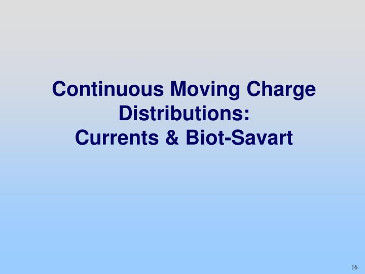 Continuous Moving Charge Distributions: