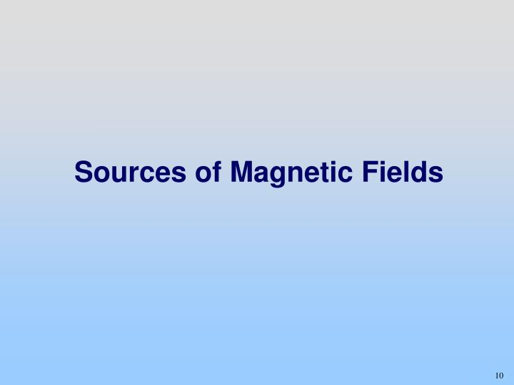 Sources of Magnetic Fields