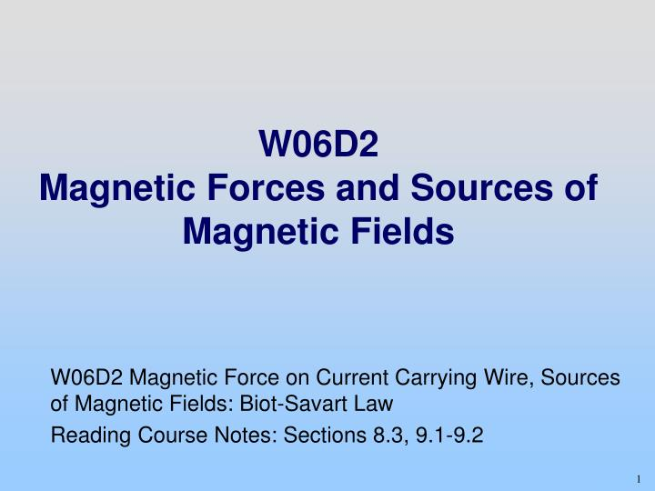 W06d2 magnetic forces and sources of magnetic fields