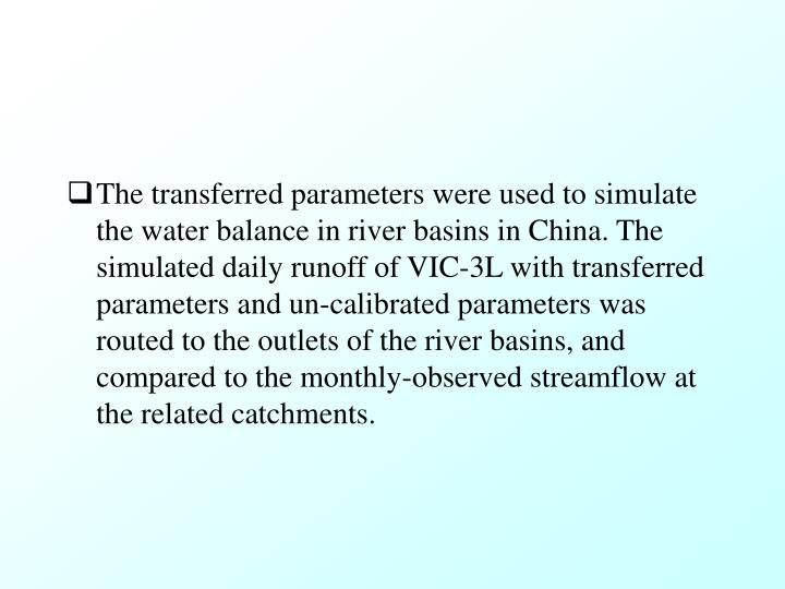 The transferred parameters were used to simulate the water balance in river basins in China. The simulated daily runoff of VIC-3L with transferred parameters and un-calibrated parameters was routed to the outlets of the river basins, and compared to the monthly-observed streamflow at the related catchments.