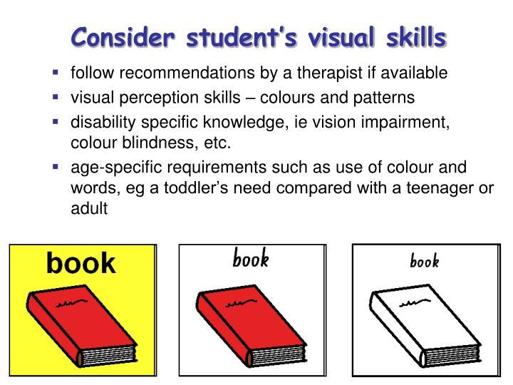 Consider student's visual skills
