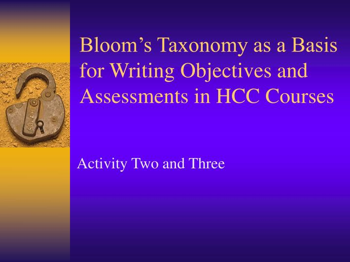 Bloom's Taxonomy as a Basis for Writing Objectives and Assessments in HCC Courses