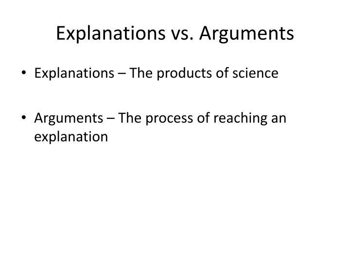 Explanations vs. Arguments