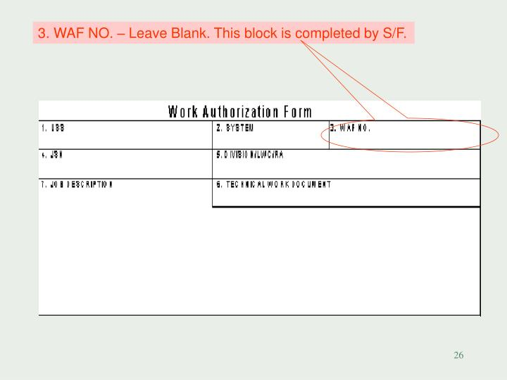3. WAF NO. – Leave Blank. This block is completed by S/F.