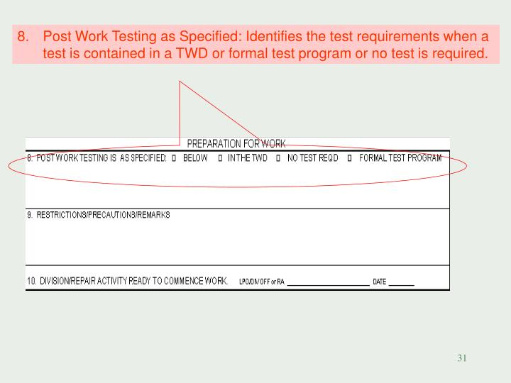 Post Work Testing as Specified: Identifies the test requirements when a test is contained in a TWD or formal test program or no test is required.