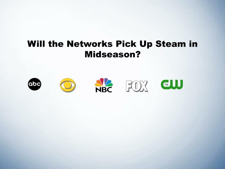 Will the Networks Pick Up Steam in Midseason?