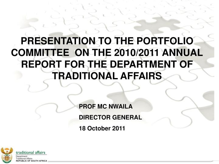 PRESENTATION TO THE PORTFOLIO COMMITTEE  ON THE 2010/2011 ANNUAL REPORT FOR THE DEPARTMENT OF TRADITIONAL AFFAIRS