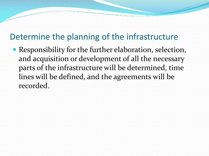 Determine the planning of the infrastructure