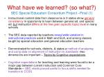 what have we learned so what sec special education consortium project final 1