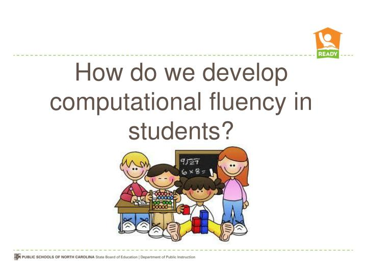 How do we develop computational fluency in students?