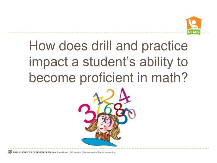 How does drill and practice impact a student's ability to become proficient in math?