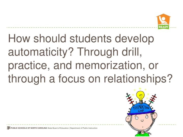 How should students develop automaticity? Through drill, practice, and memorization, or through a focus on relationships?