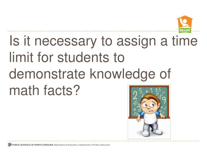 Is it necessary to assign a time limit for students to demonstrate knowledge of math facts?
