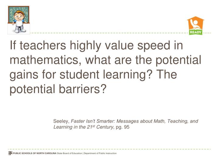 If teachers highly value speed in mathematics, what are the potential gains for student learning? The potential barriers?