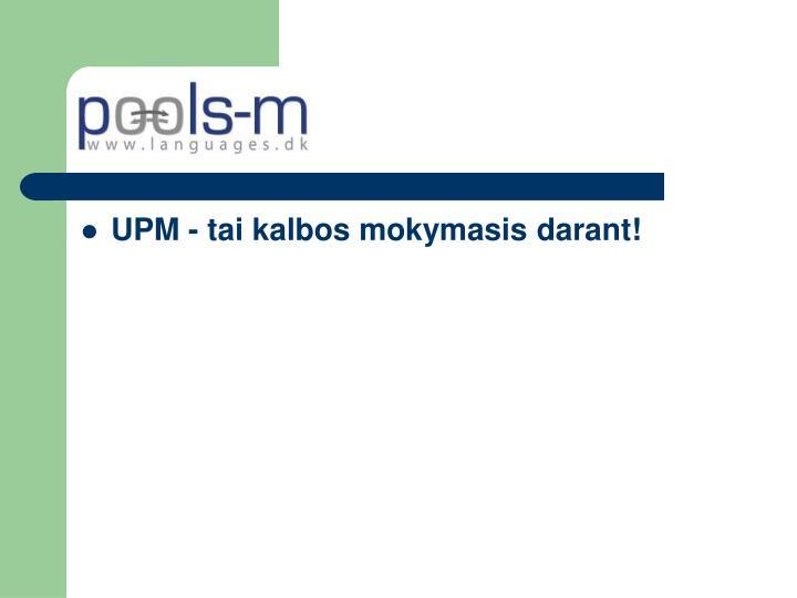 UPM - tai kalbos mokymasis darant!