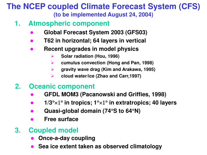 The NCEP coupled Climate Forecast System (CFS)