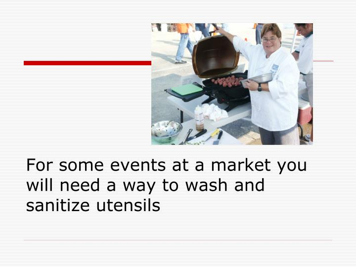 For some events at a market you will need a way to wash and sanitize utensils