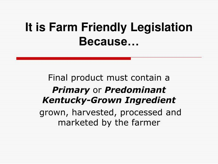 It is Farm Friendly Legislation Because…