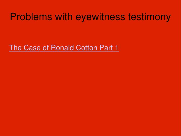 Problems with eyewitness testimony