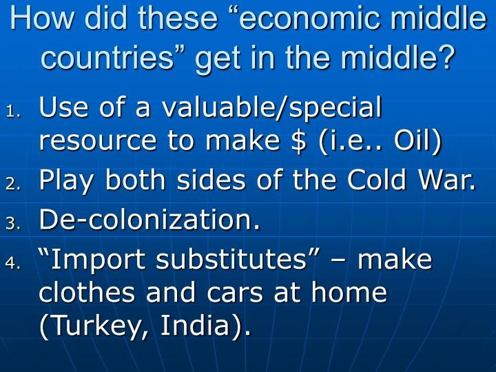 "How did these ""economic middle countries"" get in the middle?"