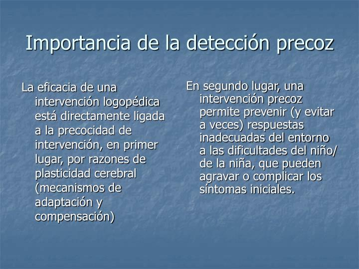 La eficacia de una intervención logopédica está directamente ligada a la precocidad de intervención, en primer lugar, por razones de plasticidad cerebral (mecanismos de adaptación y compensación)