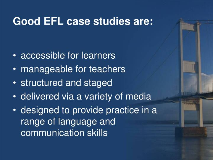 Good EFL case studies are: