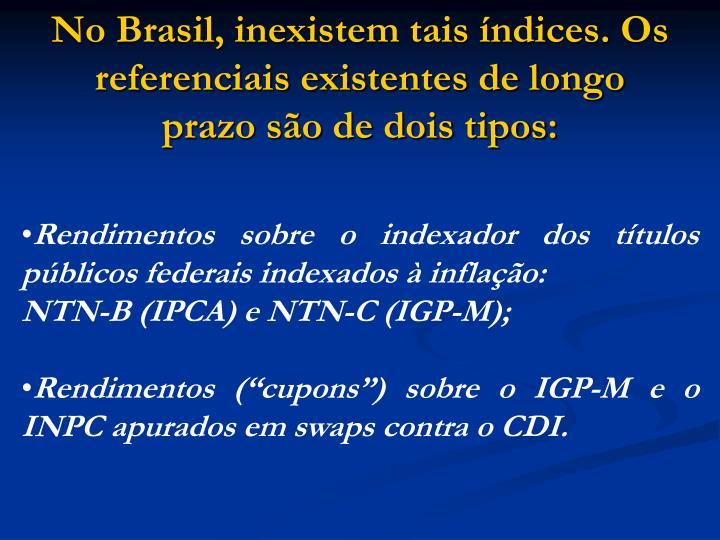 No Brasil, inexistem tais índices. Os referenciais existentes de longo prazo são de dois tipos: