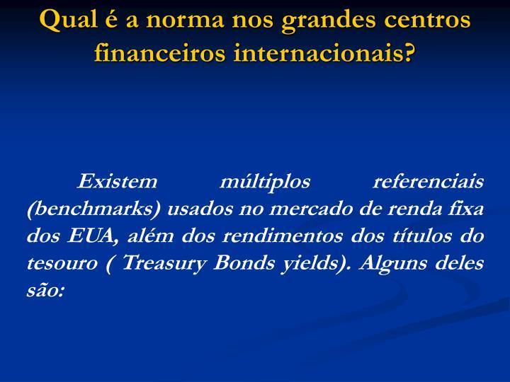 Qual é a norma nos grandes centros financeiros internacionais?