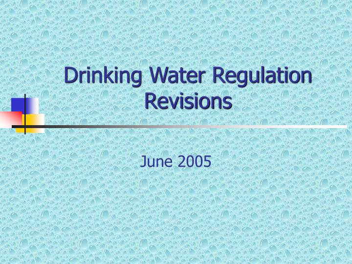 Drinking water regulation revisions