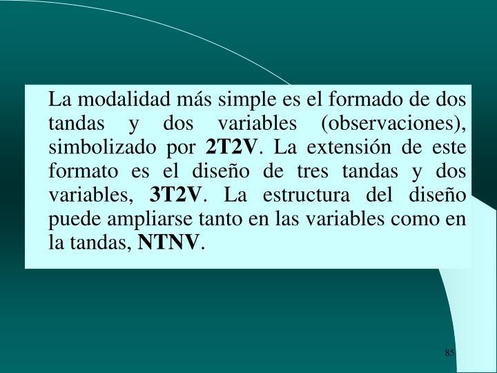 La modalidad más simple es el formado de dos tandas y dos variables (observaciones), simbolizado por