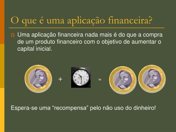 O que é uma aplicação financeira?