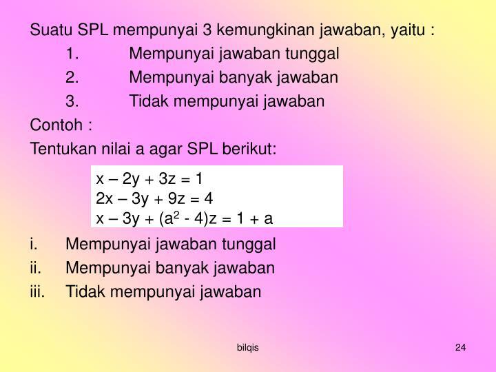Suatu SPL mempunyai 3 kemungkinan jawaban, yaitu :