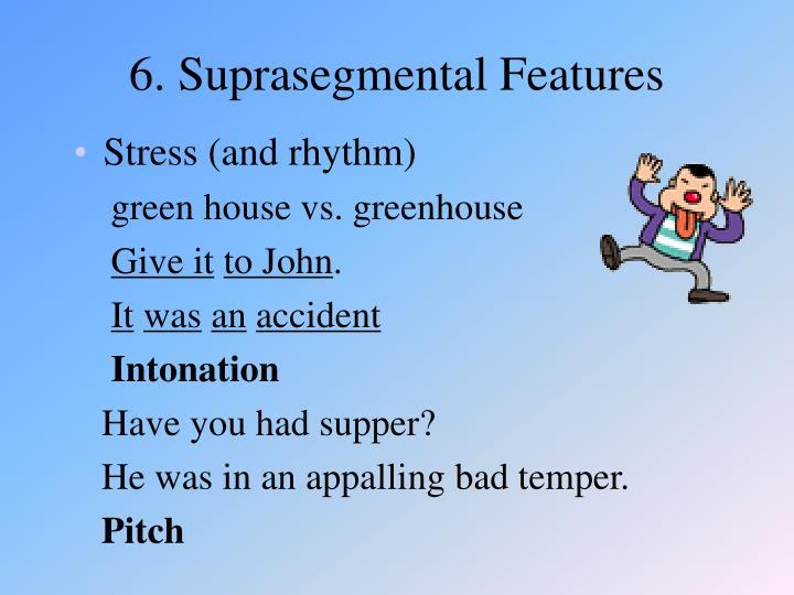 6. Suprasegmental Features