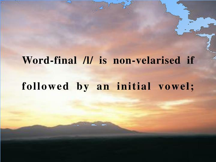 Word-final /l/ is non-velarised if