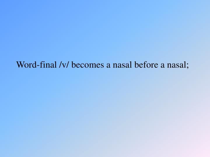Word-final /v/ becomes a nasal before a nasal;