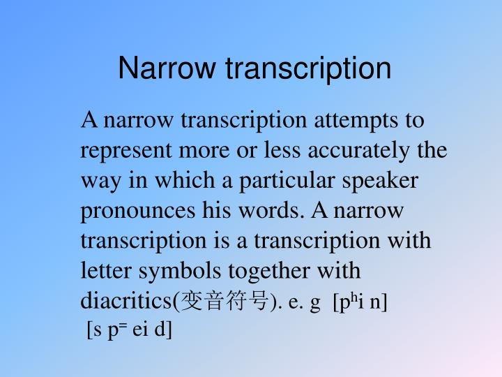 Narrow transcription