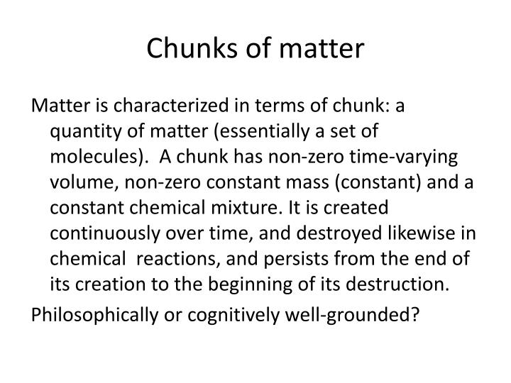 Chunks of matter