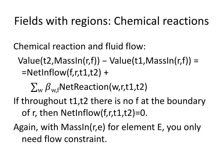Fields with regions: Chemical reactions