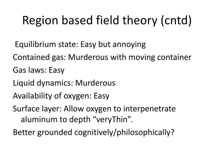 Region based field theory (cntd)