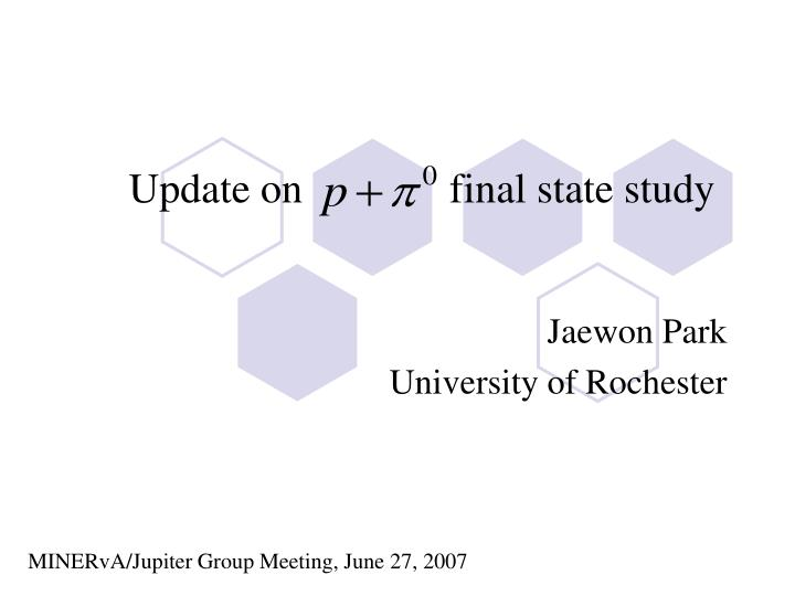 Update on final state study