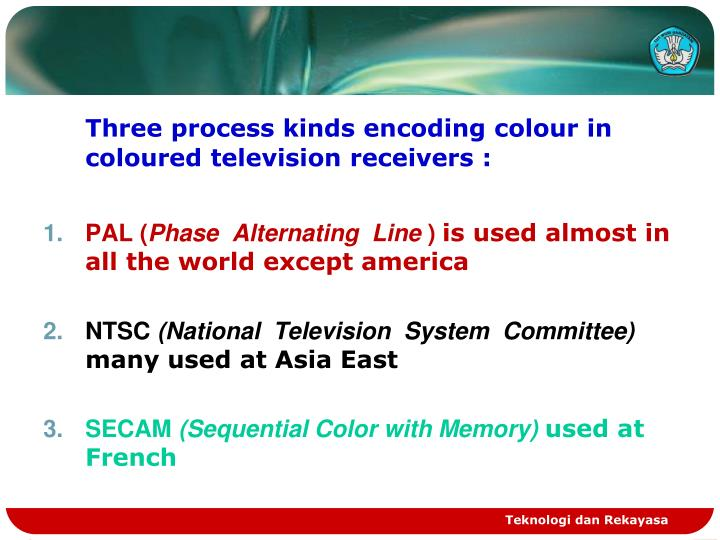 Three process kinds encoding colour in coloured television receivers :